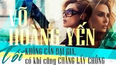 Võ Hoàng Yến: 'Tôi không cần đại gia, có khi cũng chẳng lấy chồng'