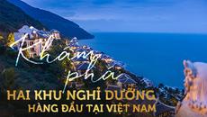 Khám phá hai khu nghỉ dưỡng 'thượng lưu' ở  Việt Nam