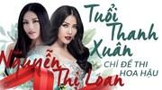 Hành trình dành cả tuổi thanh xuân để thi hoa hậu của Nguyễn Thị Loan