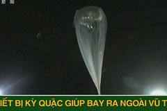 'Bong bóng khí cầu' đưa người lên vũ trụ vừa được thử nghiệm thành công