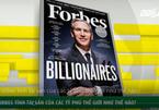 Forbes tính tài sản của các tỷ phú thế giới thế nào?