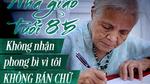 Nhà giáo tuổi 85: 'Không nhận phong bì vì tôi không bán chữ'