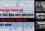 Chuyện chưa kể về tàu sân bay Midway và 4 phi công cảm tử Việt Nam