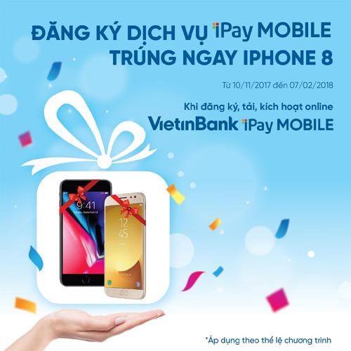 Dùng Vietinbank iPay Mobile, 'săn' iPhone 8
