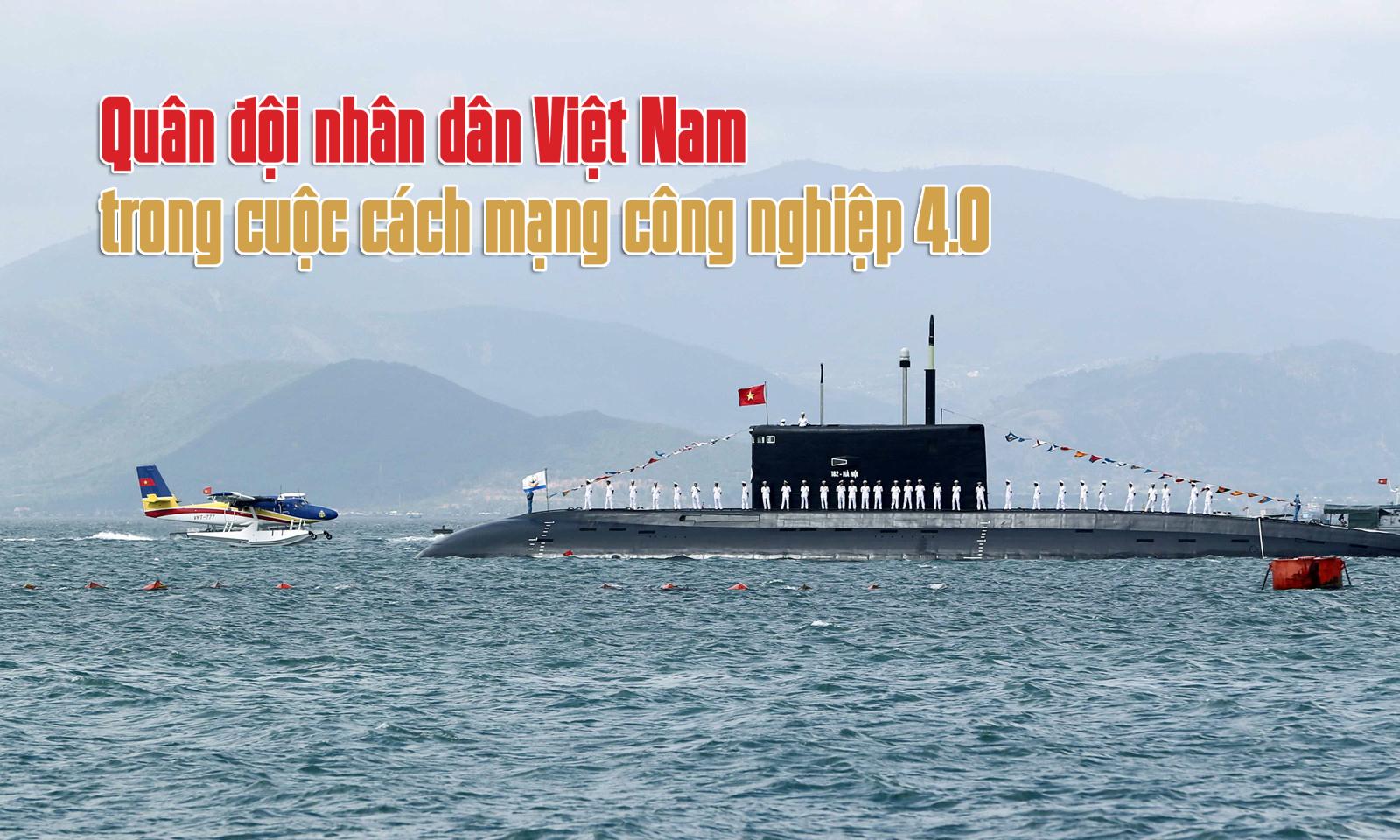 Quân đội nhân dân Việt Nam,Tàu ngầm Kilo,Vũ khí công nghệ cao,Cách mạng 4.0,Điện Biên Phủ trên không,Kháng chiến chống Mỹ