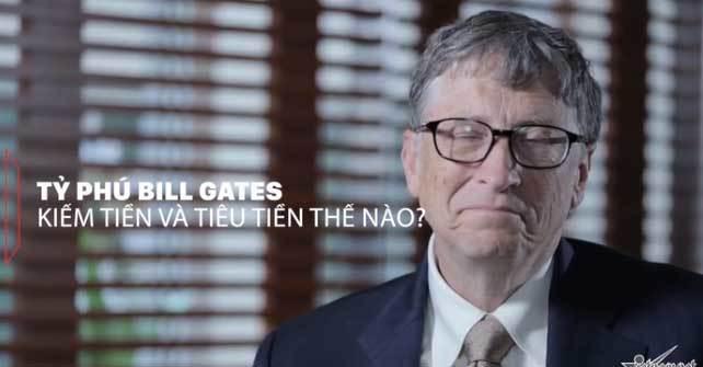 Bill Gates kiếm và tiêu hàng chục tỷ đô như thế nào?